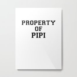 Property of PIPI Metal Print