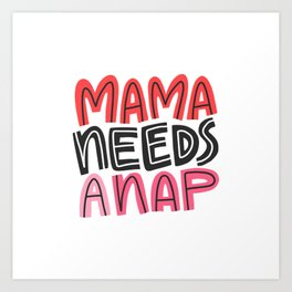 Mama Needs a Nap Art Print