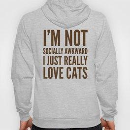 I'm Not Socially Awkward I Just Really Love Cats (Brown) Hoody