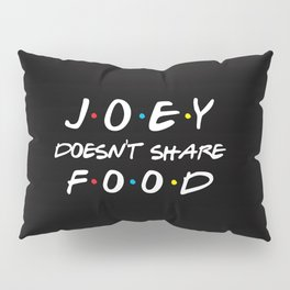 Joey Doesn't Share Food, Funny Quote Pillow Sham