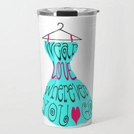 Wear Love Wherever You Go (aqua) Travel Mug