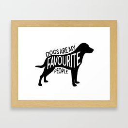 Dogs are my favourite people - Labrador Framed Art Print