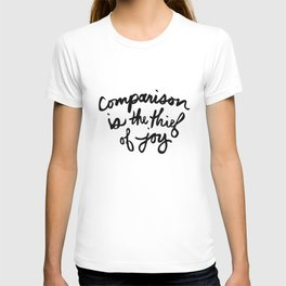 Comparison is the thief of joy (black and white) T-shirt