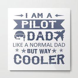 I Am A Pilot Dad Metal Print