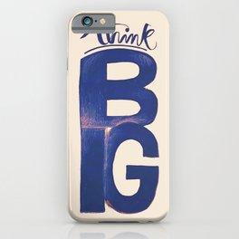 Think BIG iPhone Case