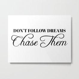 don't follow dreams Metal Print