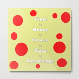 Pizza is Knowledge Metal Print
