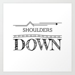 Shoulders down - a reminder Art Print