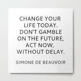 Simone de Beauvoir - CHANGE YOUR LIFE TODAY Metal Print