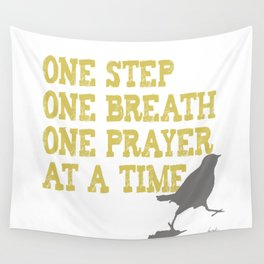 ONE STEP ONE BREATH ONE PRAYER AT A TIME Wall Tapestry