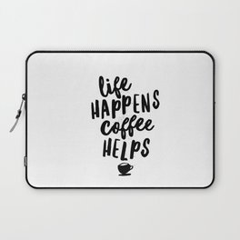 Life Happens Coffee Helps Laptop Sleeve
