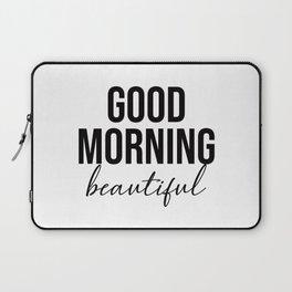 Good Morning beautiful Laptop Sleeve
