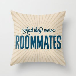 And They Were Roommates Throw Pillow