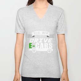 Real Men Drive E-Cars Electric Cars Electricity Gift Unisex V-Neck