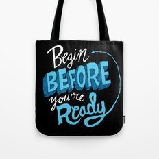 Begin Before You're Ready Tote Bag