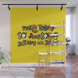 Make Today So Awesome Yesterday Gets Jealous Wall Mural