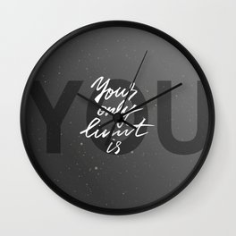 """""""Your only limit is you"""" artwork Wall Clock"""