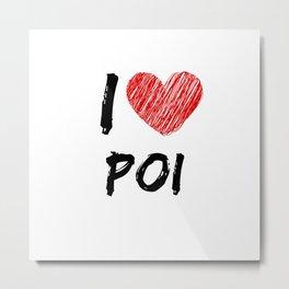 I Love Poi Metal Print