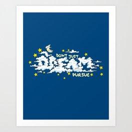 Don't Just Dream, Pursue. Art Print