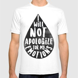I Will Not Apolgize For My Emtions T-shirt