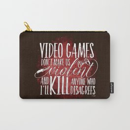 Video Games Don't Make Us Violent Carry-All Pouch