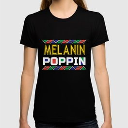 Melanin Poppin, Black And Beautiful, Strong Black Woman T-shirt