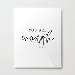 YOU ARE ENOUGH by Dear Lily Mae Metal Print