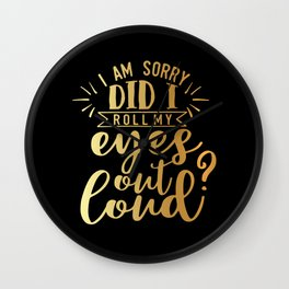 Did I Roll My Eyes Out Loud Wall Clock