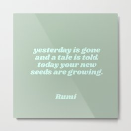 your seeds are growing - rumi quote Metal Print