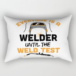 Everyone is a welder until the weld test / Funny Welder present / Welder gift idea / Union Worker Gift / husband metal worker Rectangular Pillow