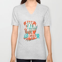 Funny Keep Calm I'm A Almost Doctor Medicine Practice Student Gift Unisex V-Neck