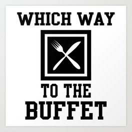 Which Way To The Buffet T-Shirt Gift Art Print