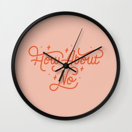 How About No - Hand lettered quote Wall Clock
