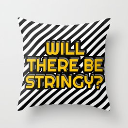 Will there be stringy? Throw Pillow