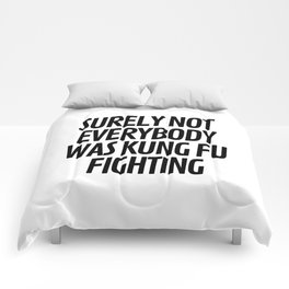 Surely Not Everybody Was Kung Fu Fighting Comforters
