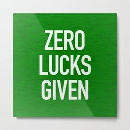 Zero Lucks Given Metal Print