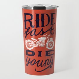 Ride fast - die young Travel Mug