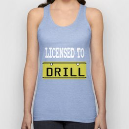 Funny Drill Tshirt Designs LICENSED TO DRILL Unisex Tank Top