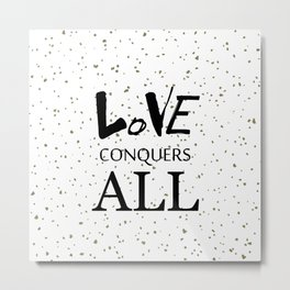Love Conquers All Cute Quote Metal Print