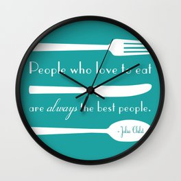 People Who Love to Eat are Always the Best People Julia Child Quote Wall Clock