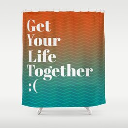 Get Your Life Together Shower Curtain