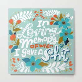 Sh*t People Say: In Loving Memory Of When I Gave a Shit Metal Print