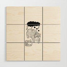 I Hate My Brain Wood Wall Art