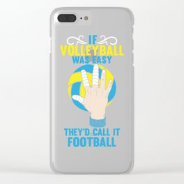 If Volleyball was Easy They'd Call it Football - Gift Clear iPhone Case
