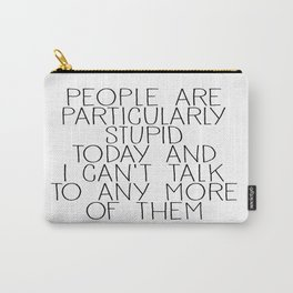 people are particularly stupid Carry-All Pouch