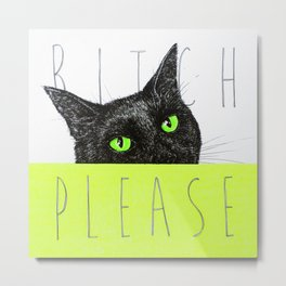 BITCH PLEASE Metal Print