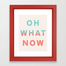 Oh What Now Framed Art Print