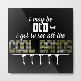 I May Be Old Metal Print
