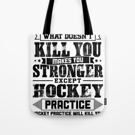 What Doesn't Kill Makes You Stronger Except Hockey Practice Player Coach Gift Tote Bag