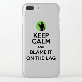 Keep Calm And Blame It On The Lag Clear iPhone Case